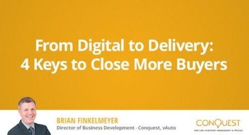 From Digital To Delivery: 4 Keys To Close New Vehicle Buyers