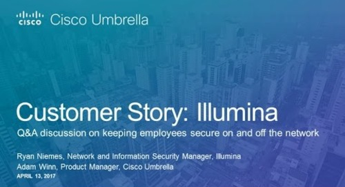 Cisco Umbrella Customer Story: How Illumina keeps secure on and off network