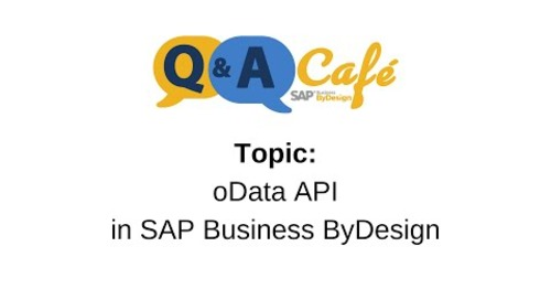 Q&A Café: oData API in SAP Business ByDesign