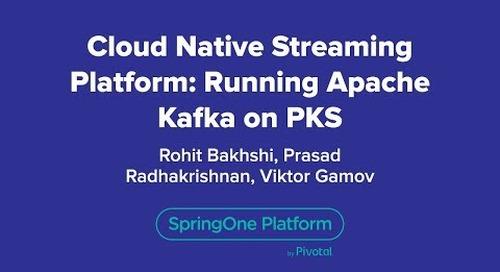 Cloud-Native Streaming Platform: Running Apache Kafka on PKS (Pivotal Container Service)
