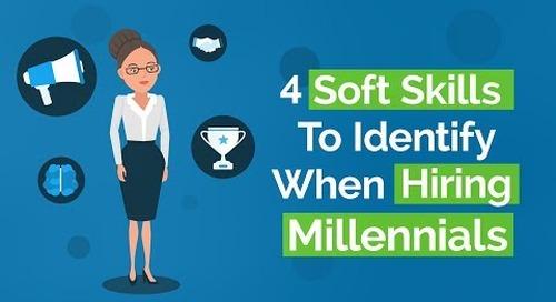4 Soft Skills To Identify When Hiring Millennials