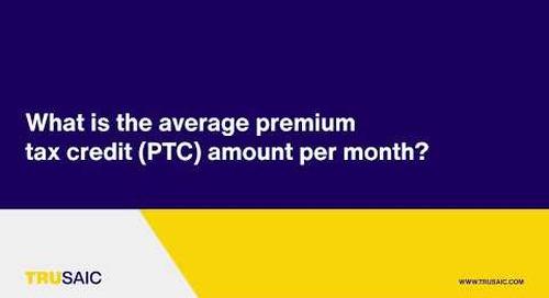 What is the average premium tax credit (PTC) amount per month? - Trusaic Webinar