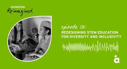 Engineering Reimagined podcast episode eight: Redesigning STEM education