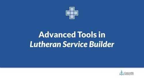 Advanced Tools in Lutheran Service Builder