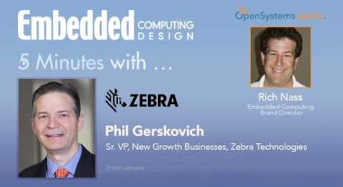 Five Minutes With… Phil Gerskovich, Sr. VP, New Growth Businesses, Zebra Technologies