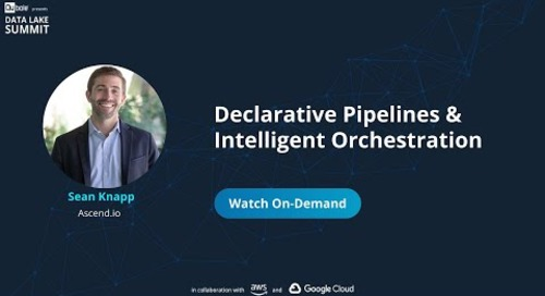 Declarative Pipelines & Intelligent Orchestration - Data's Missing Link - Sean Knapp, Ascend.io