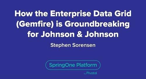 How the Enterprise Data Grid (GemFire) is Groundbreaking for Johnson & Johnson