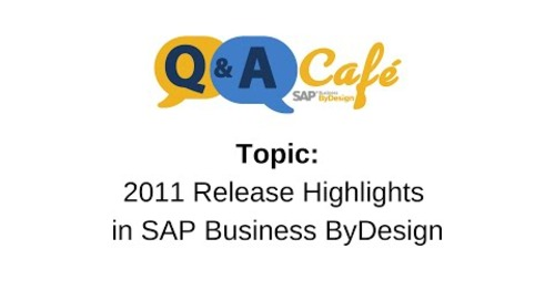Q&A Café: 2011 Release Highlights in SAP Business ByDesign