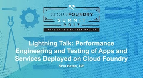 Lightning Talk: Performance Engineering and Testing of Apps and Services Deployed on Cloud Foundry