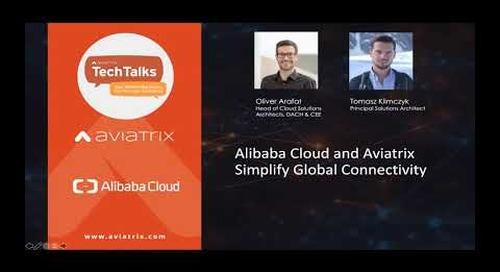 TechTalk | Alibaba Cloud and Aviatrix simplify global connectivity