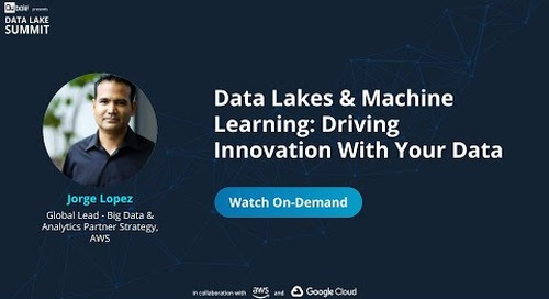 Data Lakes & Machine Learning: Driving Innovation with your data - Jorge Lopez, AWS