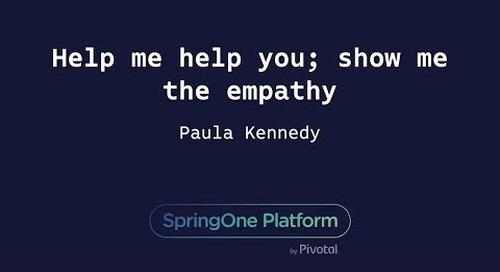 Help me help you; show me the empathy - Paula Kennedy, Pivotal
