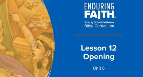 Lesson 12 Opening | Enduring Faith Bible Curriculum - Unit 6
