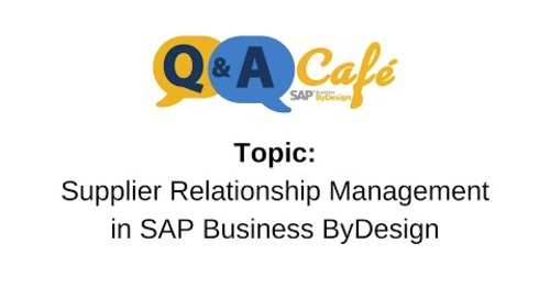 Q&A Café: Supplier Relationship Management in SAP Business ByDesign