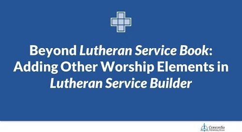 Beyond Lutheran Service Book: Adding Other Worship Elements in Lutheran Service Builder
