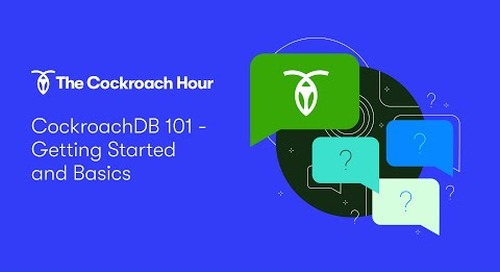 The Cockroach Hour: CockroachDB 101 - Getting Started and Basics