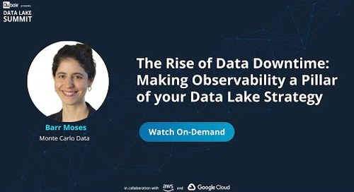 The Rise of Data Downtime: Making Observability a Pillar of your Data Lake - Monte Carlo Data