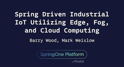 Spring Driven Industrial IoT Utilizing Edge, Fog, and Cloud Computing - Barry Wood, RPY Motion & Mark Weislow, Pivotal