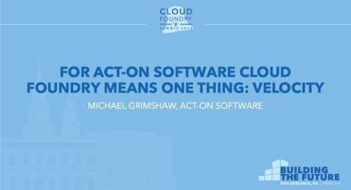 For Act-On Software Cloud Foundry Means One Thing: Velocity - Michael Grimshaw, Act-On Software