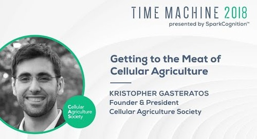 Getting to the Meat of Cellular Agriculture- Time Machine 2018