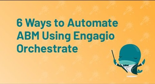 6 Ways to Automate ABM Using Engagio Orchestrate  |  Engagio
