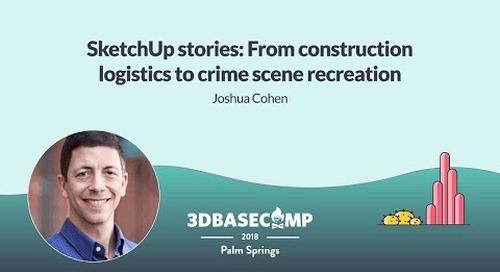 SketchUp Stories – Joshua Cohen | 3D Basecamp 2018