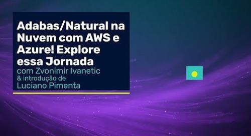 Adabas & Natural na Nuvem com AWS e Azure! Explore essa Jornada.