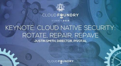 Keynote: Cloud Native Security: Rotate, Repair, Repave - Justin Smith, Director, Pivotal