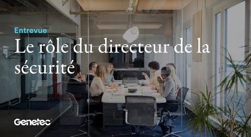 Le rôle du directeur de la sécurité selon Genetec avec Guillaume Charon, Directeur Commercial France