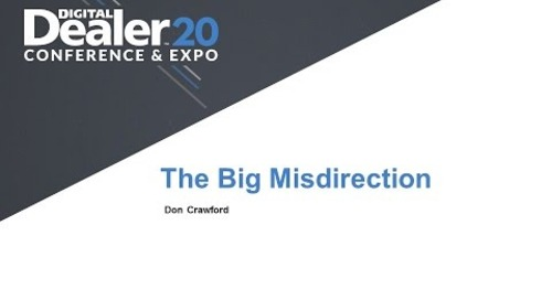 Digital Dealer 20: The Big Misdirection: What You SHOULD Be Tracking to Maximize Internet Sales