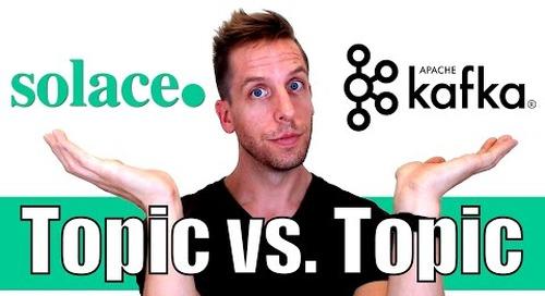 Topic vs. Topic: Solace PubSub+ and Apache Kafka