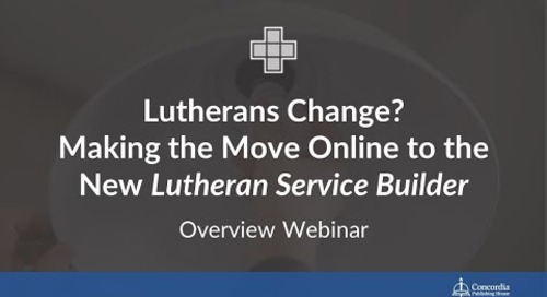 Lutherans Change? Making the Move Online to the New Lutheran Service Builder