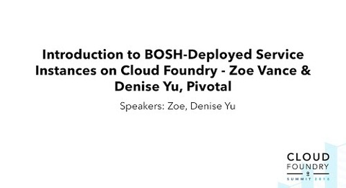 Introduction to BOSH-Deployed Service Instances on Cloud Foundry - Zoe Vance & Denise Yu, Pivotal