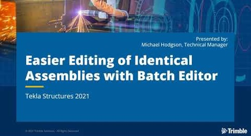 Easier Editing of Identical Assemblies with Batch Editor in Tekla Structures 2021