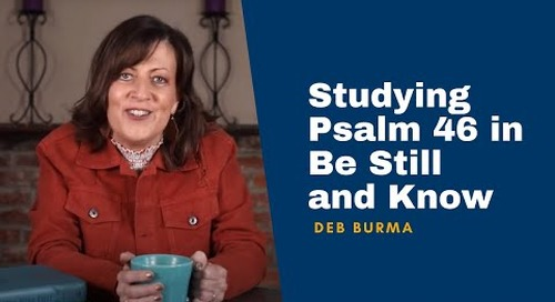 Deb Burma on Studying Psalm 46 in Be Still and Know