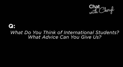 What Do You Think of International Students? What Advice Can You Give Us? - Chat With Cheryl