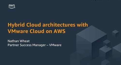 Hybrid Cloud Architectures with VMware Cloud on AWS