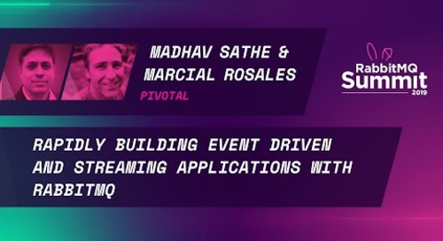 Rapidly Building Event Driven and Streaming Applications with RabbitMQ - M. Sathe & M. Rosales