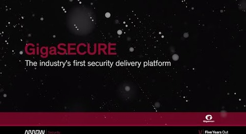 GigaSECURE - The industry's first security delivery platform