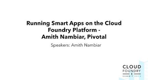 Running Smart Apps on the Cloud Foundry Platform - Amith Nambiar, Pivotal