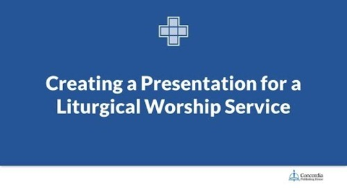 Lutheran Service Builder - Creating a Presentation for a Liturgical Worship Service