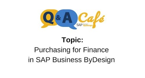 Q&A Café: Purchasing for Finance in SAP Business ByDesign