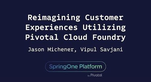 Reimagining Customer Experiences Utilizing Pivotal Cloud Foundry - Jason Michener, Vipul Savjani