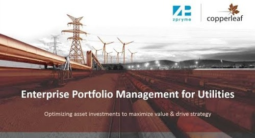 Webinar: Enterprise Portfolio Management for Utilities - Optimizing Asset Investments to Maximize Value & Drive Strategy