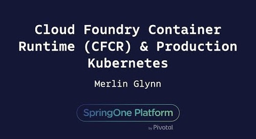 How CFCR tackles Day 1& 2 Ops for Production Kubernetes - Merlin Glynn, VMWare