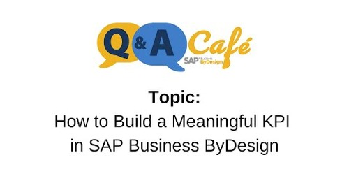 Q&A Café: How to Build a Meaningful KPI in SAP Business ByDesign