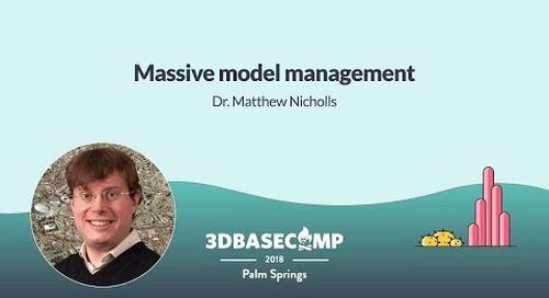 Massive Model Management – Dr. Matthew Nicholls | 3D Basecamp 2018