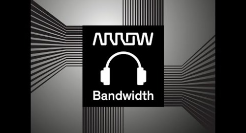 Tune In | Arrow Bandwidth Podcast