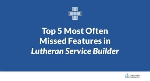 Top 5 Most Often Missed Features in Lutheran Service Builder