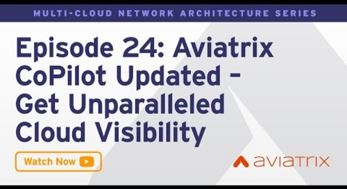 MCNA EP 24: Aviatrix CoPilot Updated - Get Unparalleled Cloud Visibility